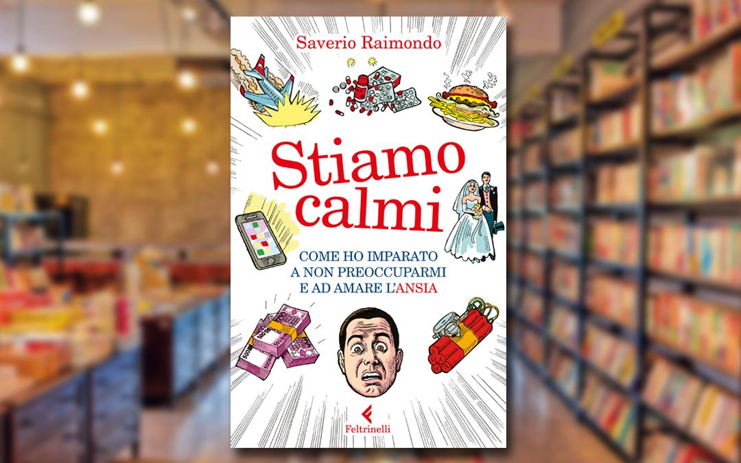 """""""STIAMO CALMI"""", il libro di Saverio Raimondo per Feltrinelli"""